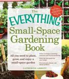 The everything small-space gardening book : all you need to plant, grow, and enjoy a small-space garden