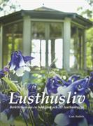 Lusthusliv : berättelsen om en trädgård och ett lusthusbygge