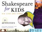 Shakespeare for kids : his life and times
