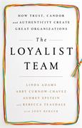 Loyalist Team, The: How Trust, Candor, and Authenticity Create Great Organizations