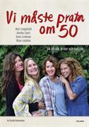Vi måste prata om 50 : om kärlek, kriser och livslust : Mari Jungstedt, Annika Lantz, Anna Lindman, Mian Lodalen