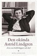 Den okända Astrid Lindgren : åren som bokförläggare och chef