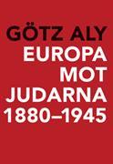 Europa mot judarna : 1880-1945