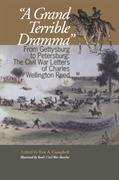 Grand Terrible Drama, A: From Gettysburg to Petersburg: The Civil War Letters of Charles Wellington Reed