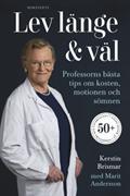 Lev länge & väl : professorns bästa tips om kosten, motionen och sömnen : 50+ förbättra din livskvalitet, livet efter 50