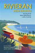 Rivieran inom räckhåll : med tåg till de bästa upplevelserna i södra Frankrike