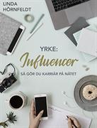 Yrke: influencer : <så gör du karriär på nätet>