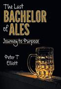 Last Bachelor of Ales, The: Journey to Purpose