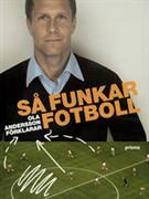 Så funkar fotboll : Ola Andersson förklarar