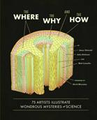 The where, the why and the how : 75 artists illustrate wondrous mysteries of science